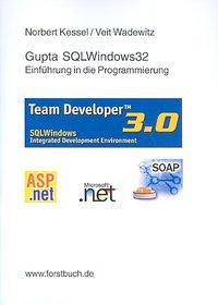 GUPTA SQLWindows32 – Einführung in die Programmierung (Kessel, N ,  Wadewitz, V )